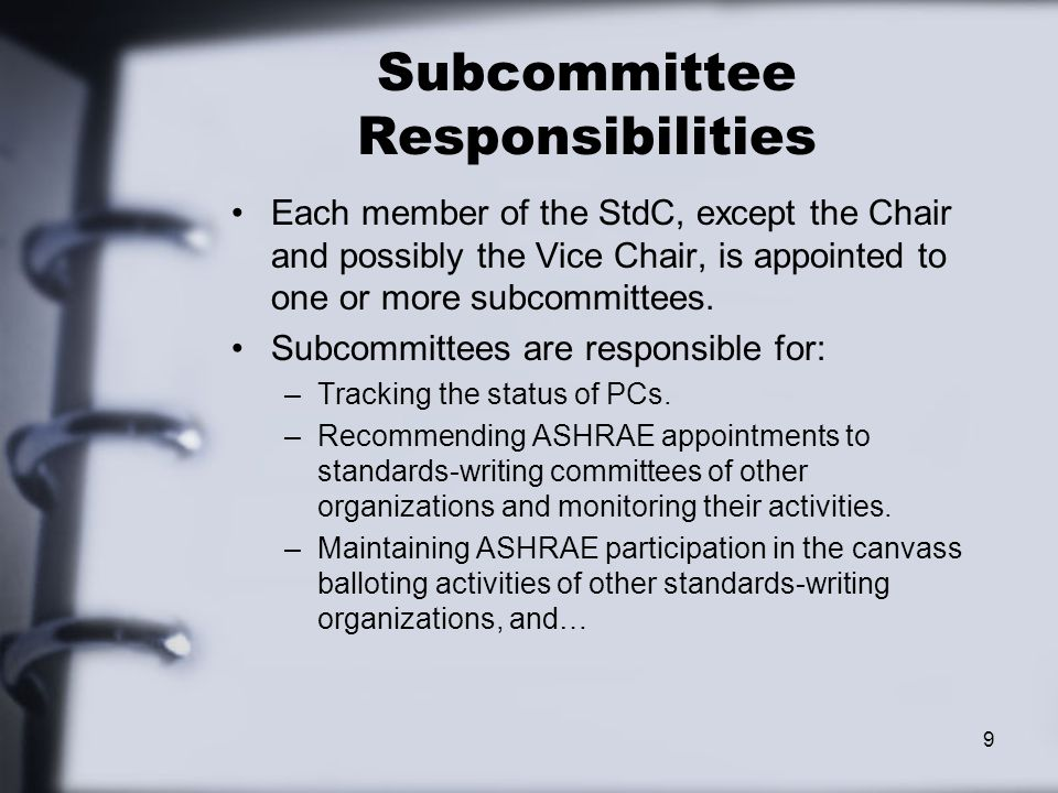 Subcommittee Responsibilities Each member of the StdC, except the Chair and possibly the Vice Chair, is appointed to one or more subcommittees.