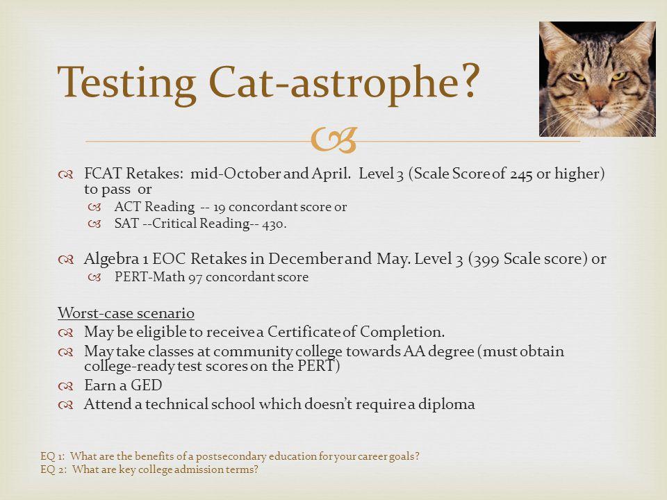   FCAT Retakes: mid-October and April.