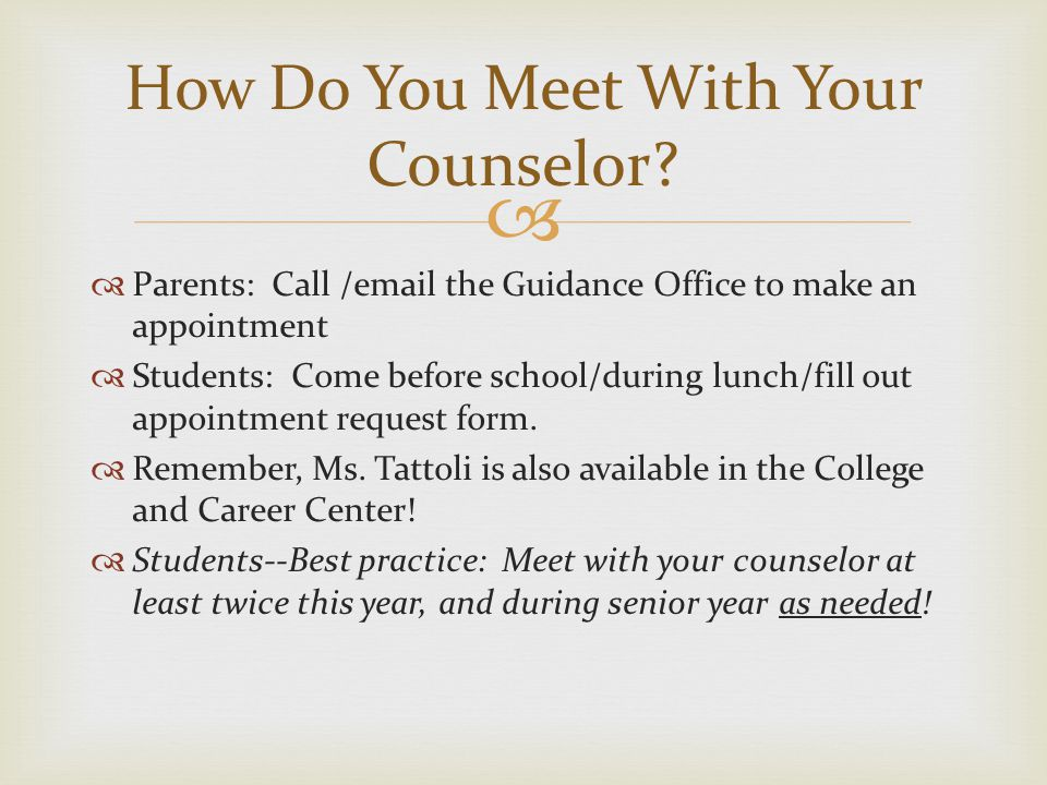   Parents: Call /email the Guidance Office to make an appointment  Students: Come before school/during lunch/fill out appointment request form.