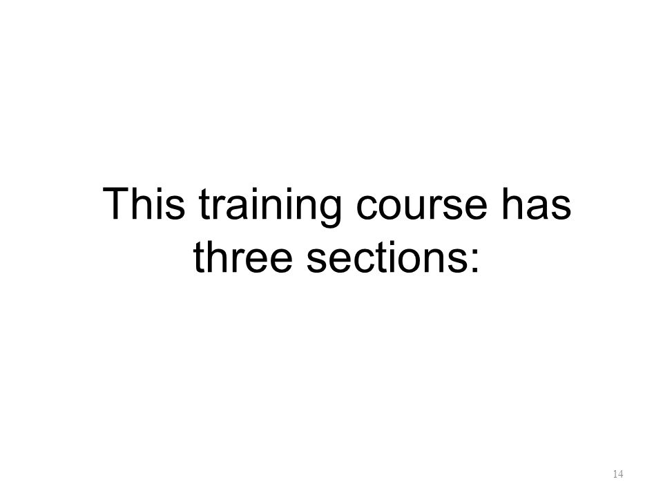 This training course has three sections: 14
