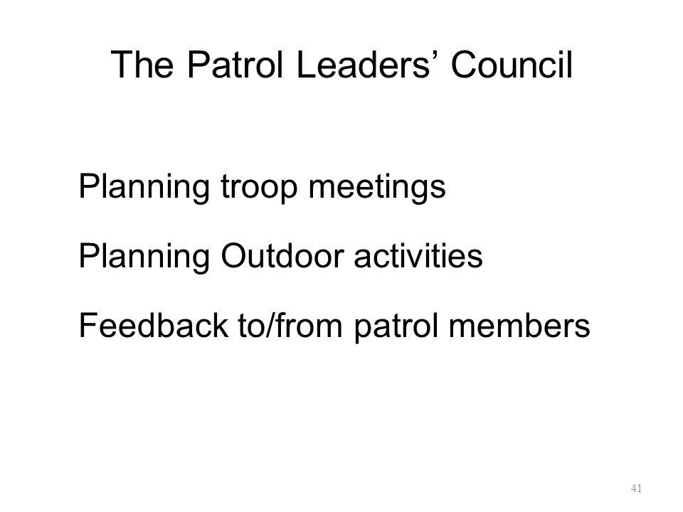 Planning troop meetings Planning Outdoor activities Feedback to/from patrol members 41 The Patrol Leaders' Council