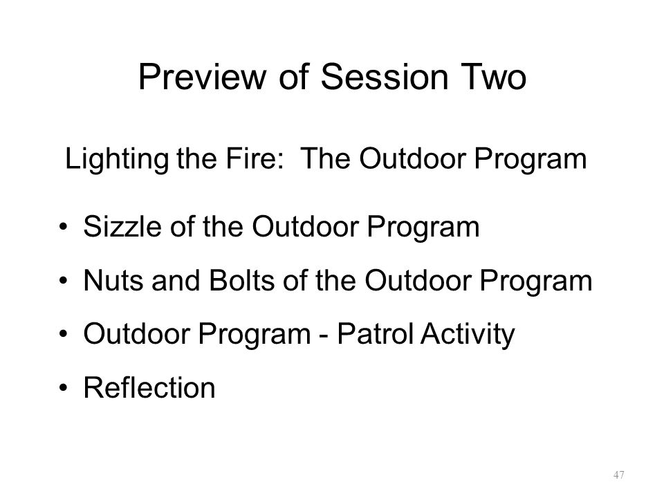 Lighting the Fire: The Outdoor Program Sizzle of the Outdoor Program Nuts and Bolts of the Outdoor Program Outdoor Program - Patrol Activity Reflectio