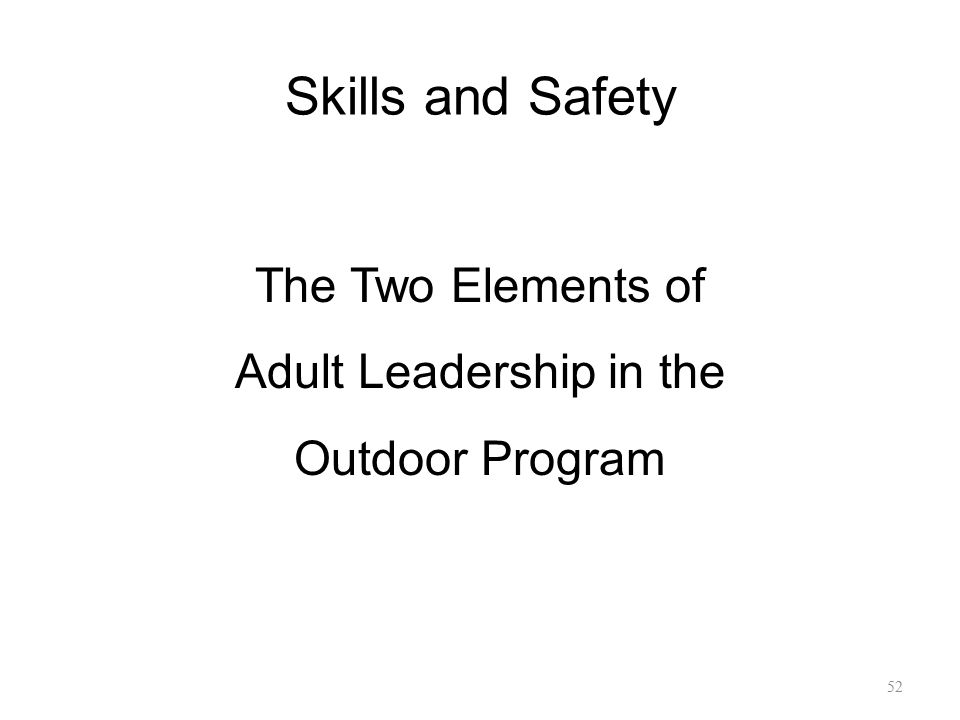 Skills and Safety The Two Elements of Adult Leadership in the Outdoor Program 52