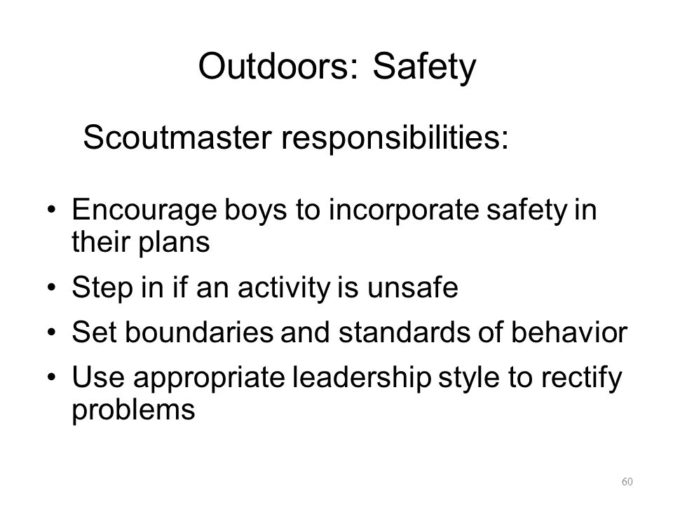 Outdoors: Safety Encourage boys to incorporate safety in their plans Step in if an activity is unsafe Set boundaries and standards of behavior Use app
