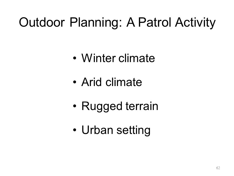 Outdoor Planning: A Patrol Activity Winter climate Arid climate Rugged terrain Urban setting 62