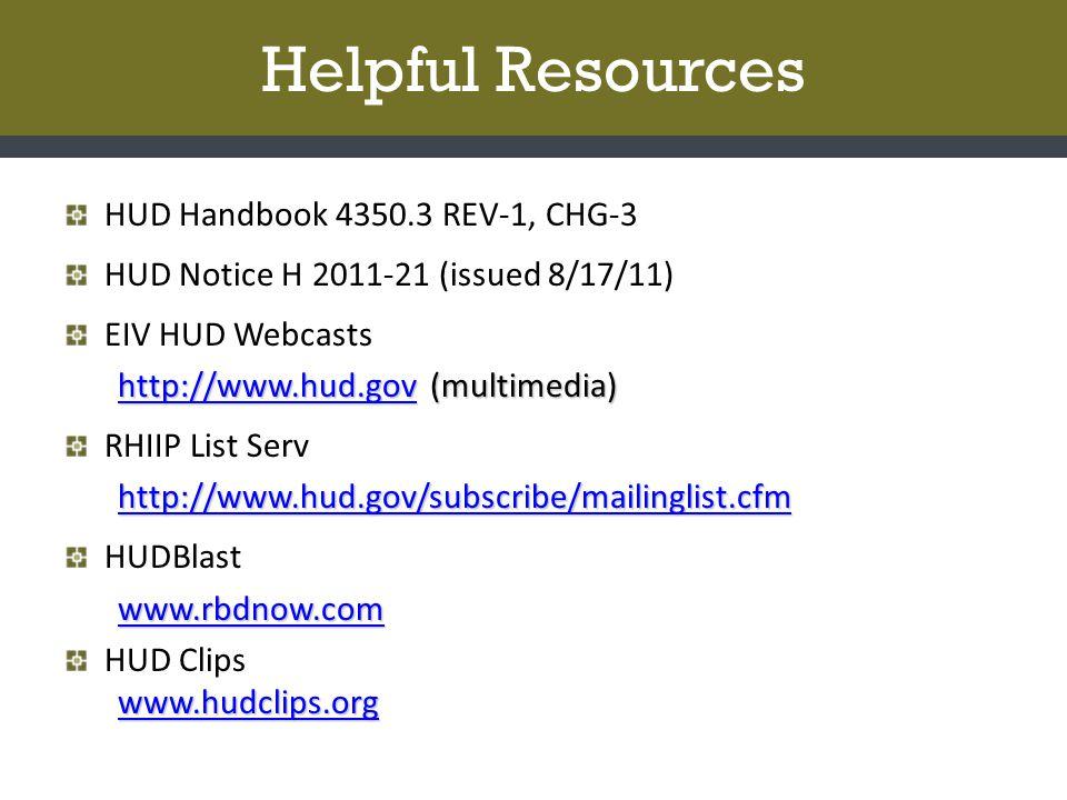 Helpful Resources HUD Handbook 4350.3 REV-1, CHG-3 HUD Notice H 2011-21 (issued 8/17/11) EIV HUD Webcasts http://www.hud.govhttp://www.hud.gov (multimedia) http://www.hud.gov RHIIP List Serv http://www.hud.gov/subscribe/mailinglist.cfm HUDBlast www.rbdnow.com HUD Clips www.hudclips.org