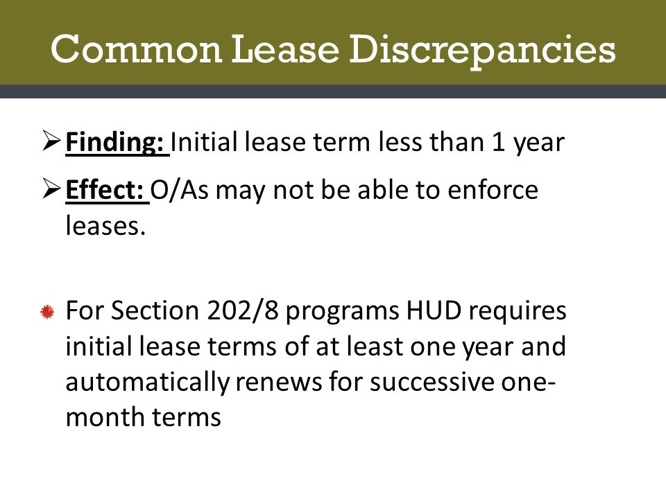 Common Lease Discrepancies  Finding: Initial lease term less than 1 year  Effect: O/As may not be able to enforce leases.