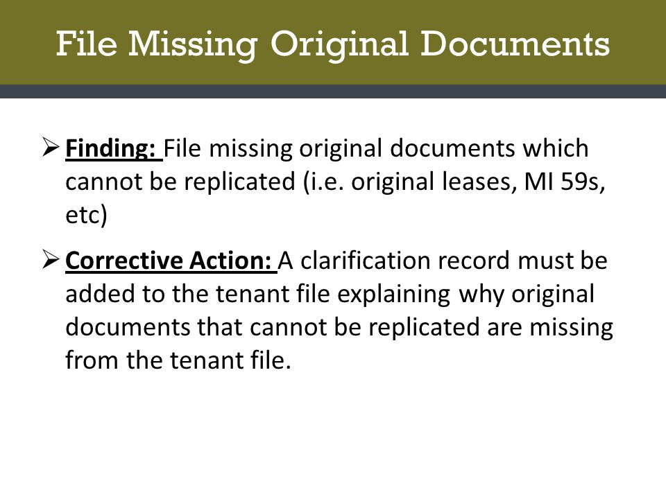 File Missing Original Documents  Finding: File missing original documents which cannot be replicated (i.e.