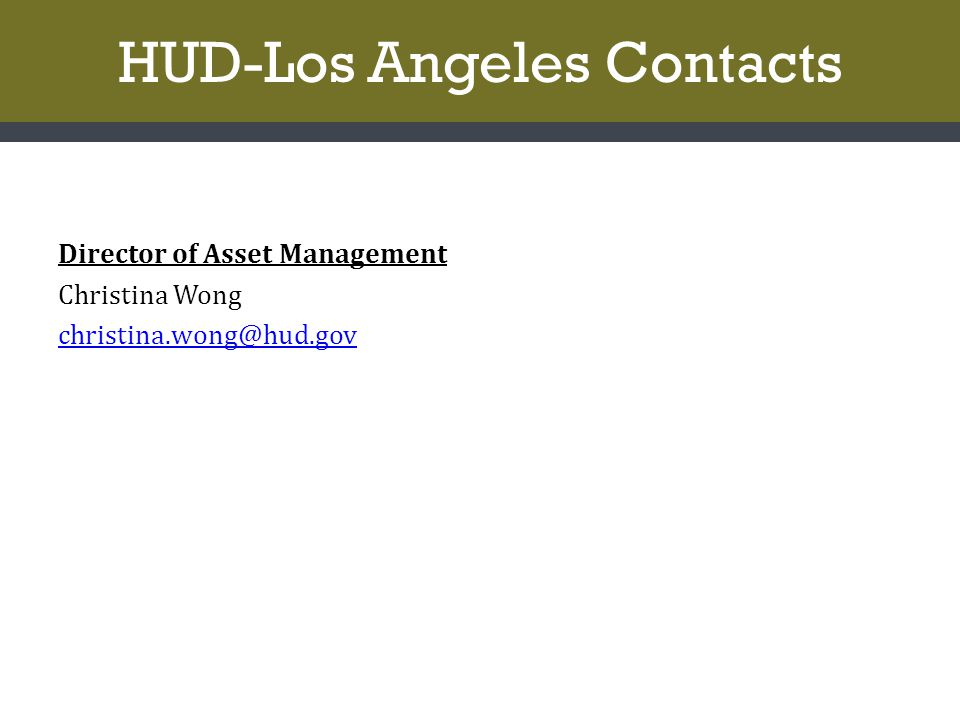 HUD-Los Angeles Contacts Director of Asset Management Christina Wong christina.wong@hud.gov
