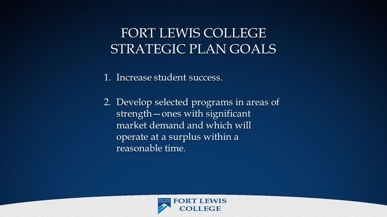 FORT LEWIS COLLEGE STRATEGIC PLAN GOALS 1.Increase student success.