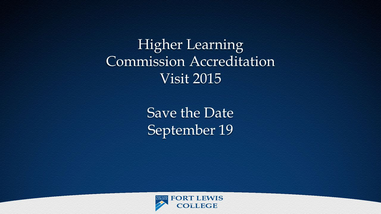 Higher Learning Commission Accreditation Visit 2015 Save the Date September 19 Higher Learning Commission Accreditation Visit 2015 Save the Date September 19 21