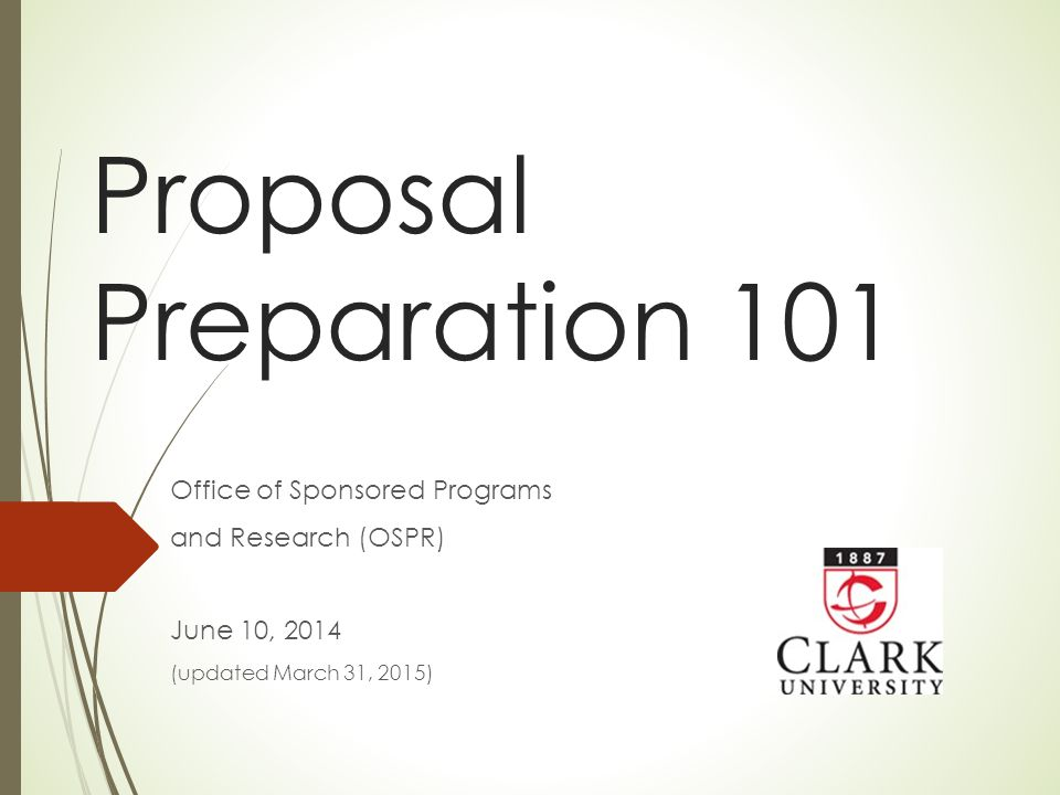 Proposal Preparation 101 Office of Sponsored Programs and Research (OSPR) June 10, 2014 (updated March 31, 2015)
