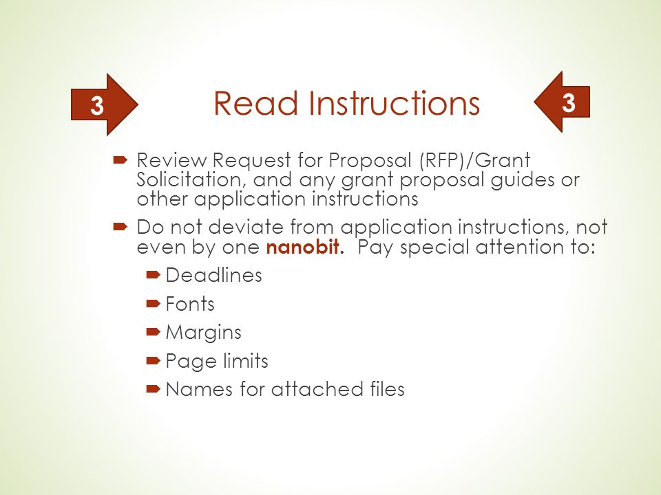 Read Instructions  Review Request for Proposal (RFP)/Grant Solicitation, and any grant proposal guides or other application instructions  Do not deviate from application instructions, not even by one nanobit.