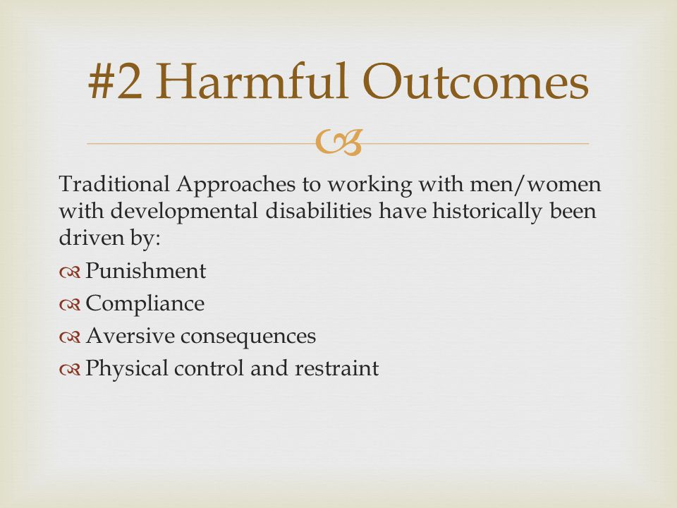   Over time it has been determined that these methods DO NOT promote the health and well-being for men and women we serve.