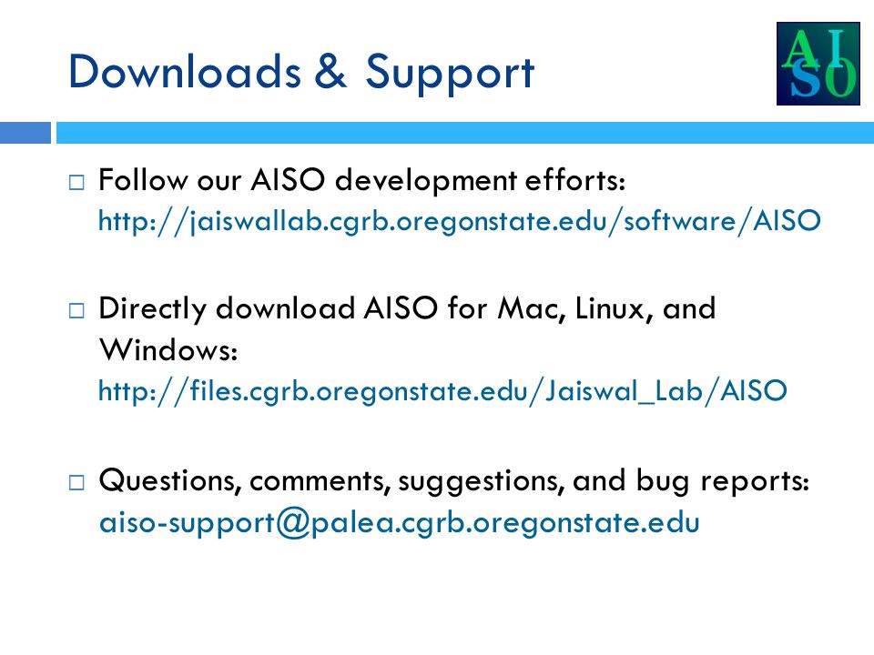 Downloads & Support  Follow our AISO development efforts: http://jaiswallab.cgrb.oregonstate.edu/software/AISO  Directly download AISO for Mac, Linu