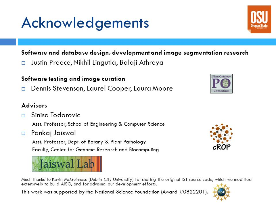 Acknowledgements Software and database design, development and image segmentation research  Justin Preece, Nikhil Lingutla, Balaji Athreya Software t