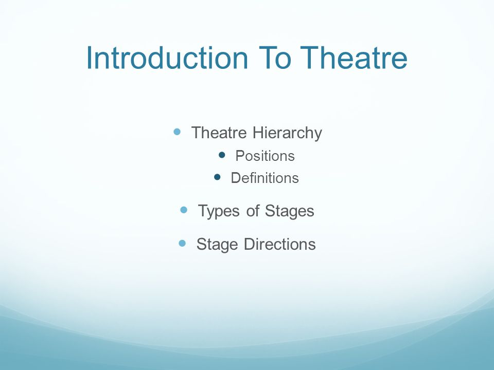 Introduction To Theatre Theatre Hierarchy Positions Definitions Types of Stages Stage Directions