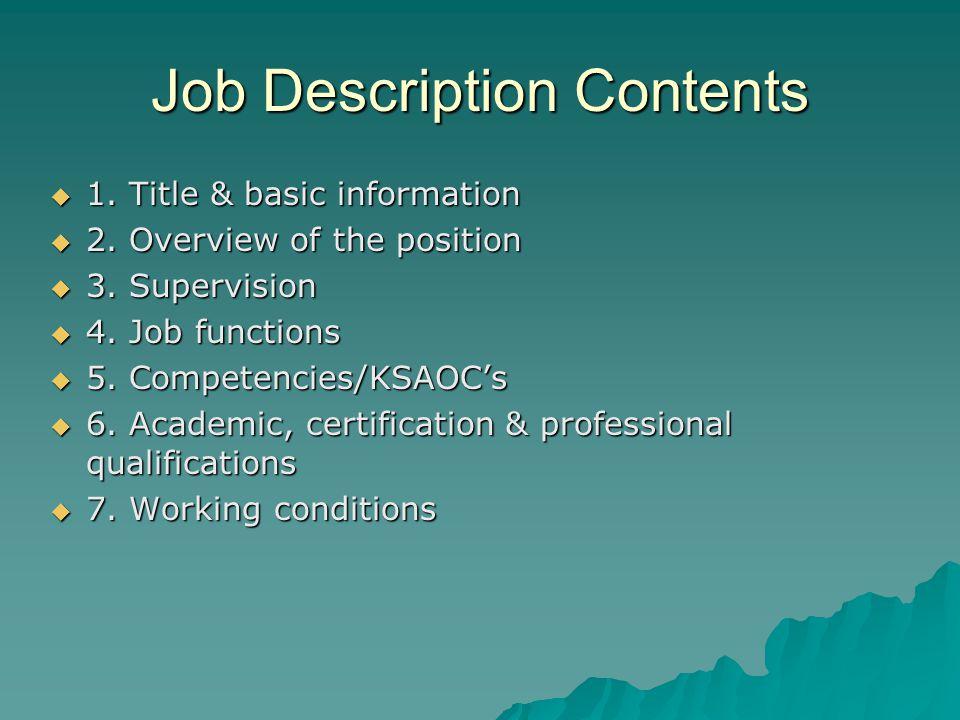 Job Description Contents  1. Title & basic information  2. Overview of the position  3. Supervision  4. Job functions  5. Competencies/KSAOC's 