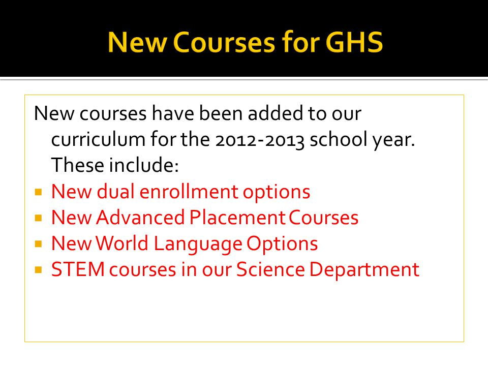 New courses have been added to our curriculum for the 2012-2013 school year.
