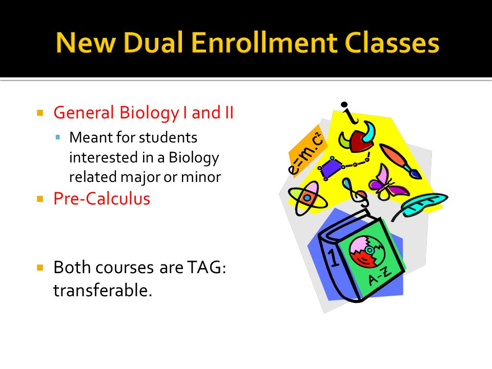  General Biology I and II  Meant for students interested in a Biology related major or minor  Pre-Calculus  Both courses are TAG: transferable.