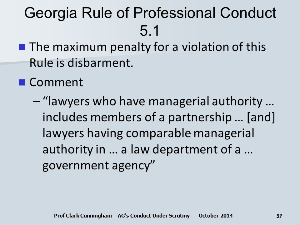Georgia Rule of Professional Conduct 5.1 The maximum penalty for a violation of this Rule is disbarment.