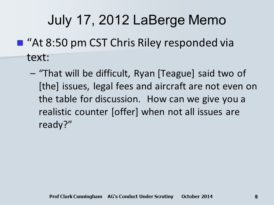July 17, 2012 LaBerge Memo At 8:50 pm CST Chris Riley responded via text: – That will be difficult, Ryan [Teague] said two of [the] issues, legal fees and aircraft are not even on the table for discussion.
