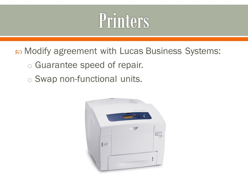  Modify agreement with Lucas Business Systems: o Guarantee speed of repair.