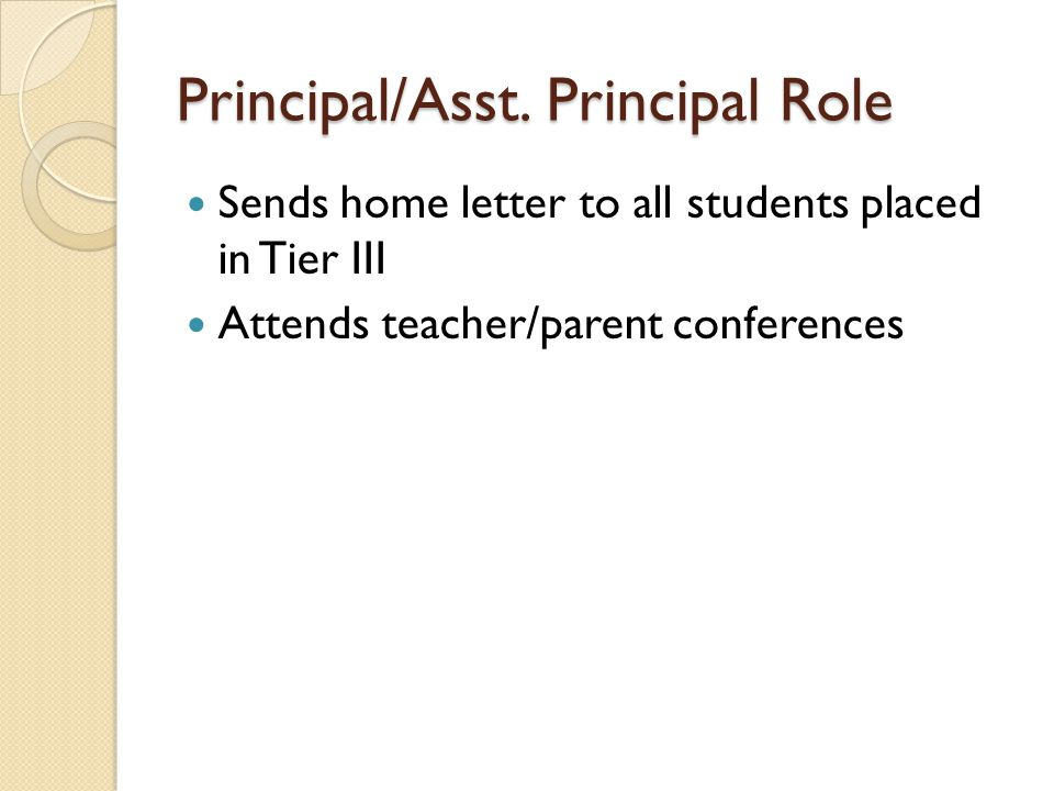 Principal/Asst. Principal Role Sends home letter to all students placed in Tier III Attends teacher/parent conferences