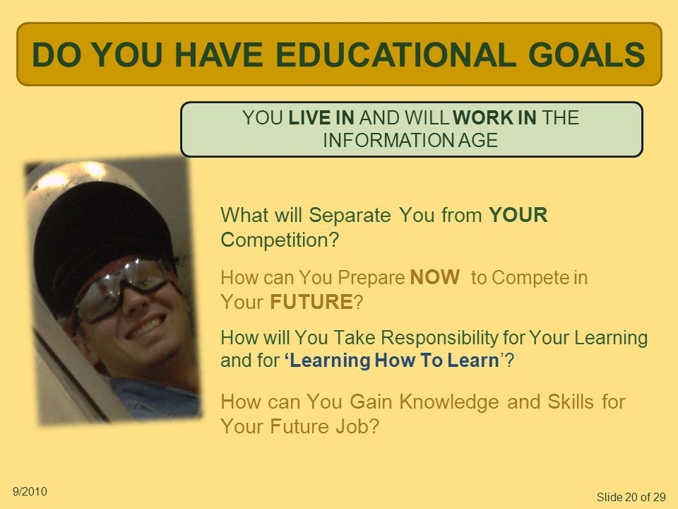 Slide 20 of 29 9/2010 How can You Gain Knowledge and Skills for Your Future Job.