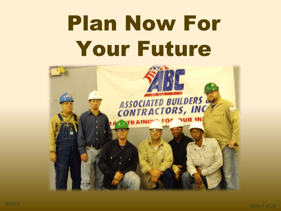Slide 7 of 29 9/2010 Plan Now For Your Future