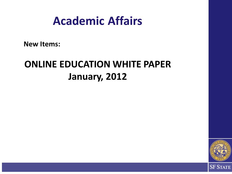 Academic Affairs New Items: ONLINE EDUCATION WHITE PAPER January, 2012
