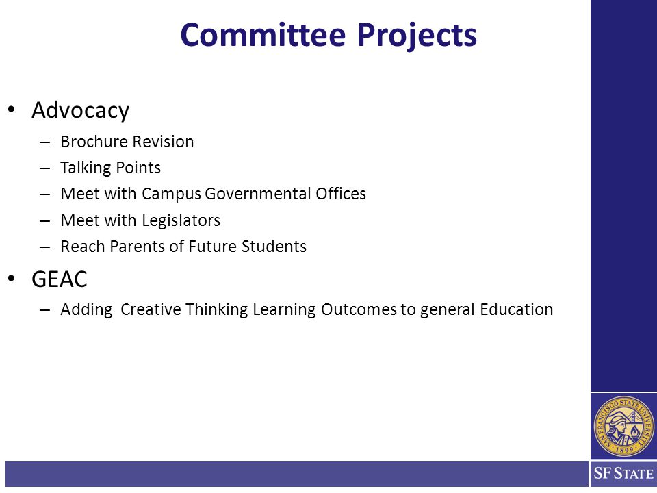 Advocacy – Brochure Revision – Talking Points – Meet with Campus Governmental Offices – Meet with Legislators – Reach Parents of Future Students GEAC – Adding Creative Thinking Learning Outcomes to general Education Committee Projects