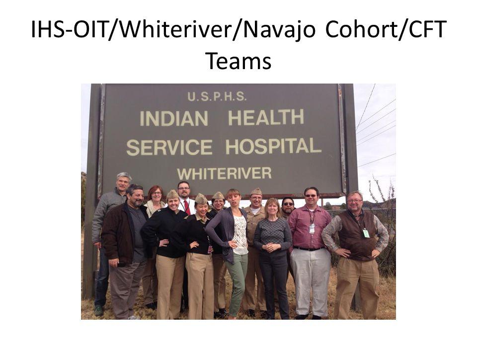 IHS-OIT/Whiteriver/Navajo Cohort/CFT Teams