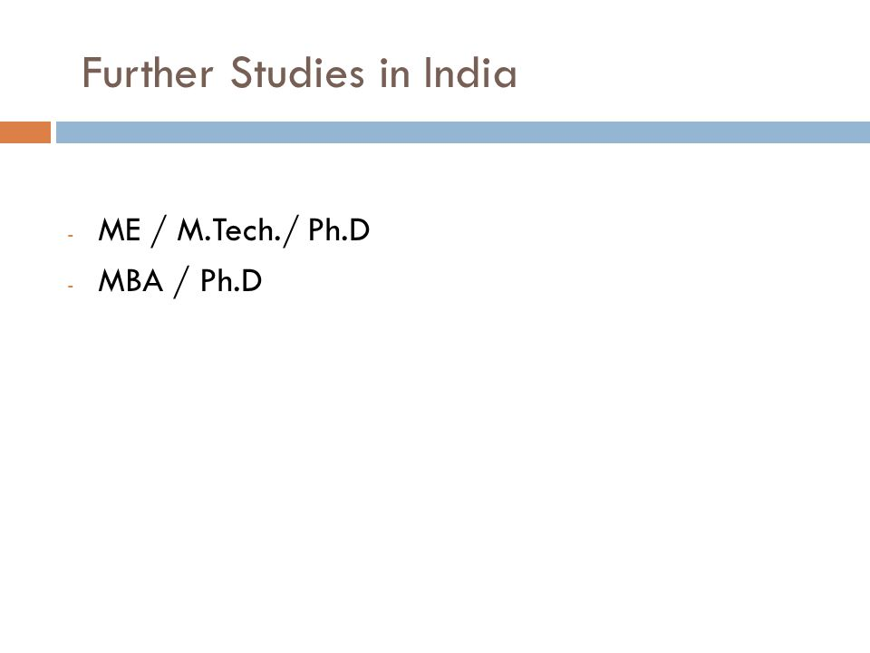 Further Studies in India - ME / M.Tech./ Ph.D - MBA / Ph.D
