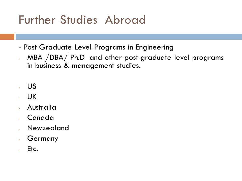 Further Studies Abroad - Post Graduate Level Programs in Engineering - MBA /DBA/ Ph.D and other post graduate level programs in business & management