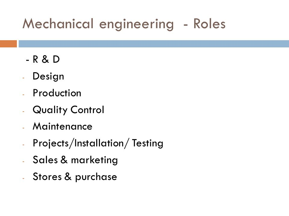 Mechanical engineering - Roles - R & D - Design - Production - Quality Control - Maintenance - Projects/Installation/ Testing - Sales & marketing - St