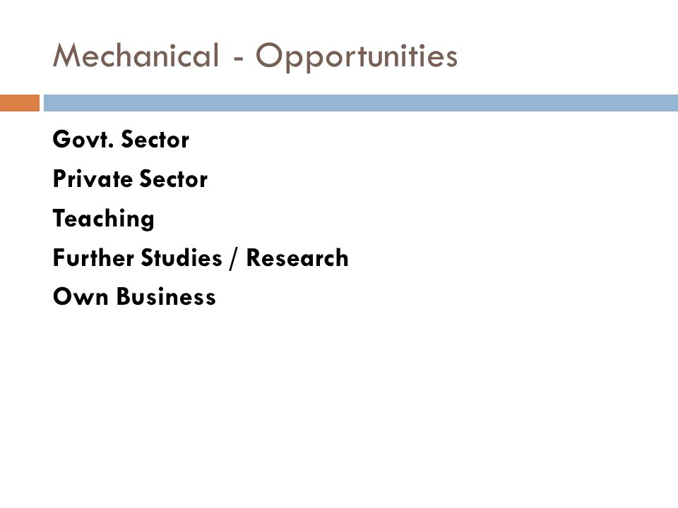 Mechanical - Opportunities Govt. Sector Private Sector Teaching Further Studies / Research Own Business