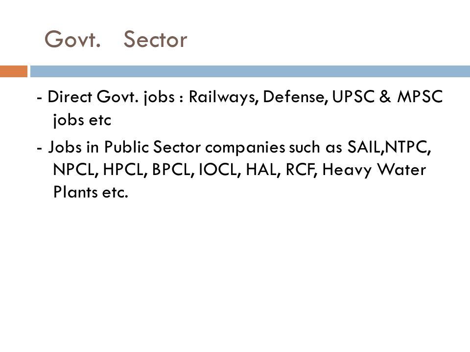 Govt. Sector - Direct Govt. jobs : Railways, Defense, UPSC & MPSC jobs etc - Jobs in Public Sector companies such as SAIL,NTPC, NPCL, HPCL, BPCL, IOCL