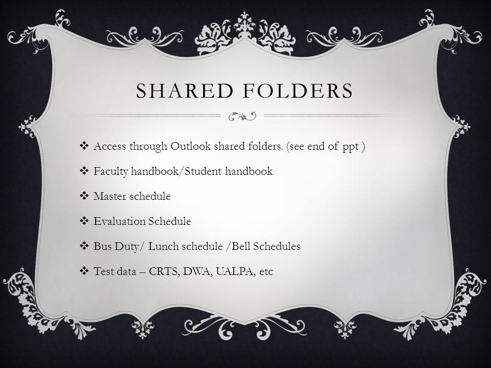 SHARED FOLDERS  Access through Outlook shared folders.