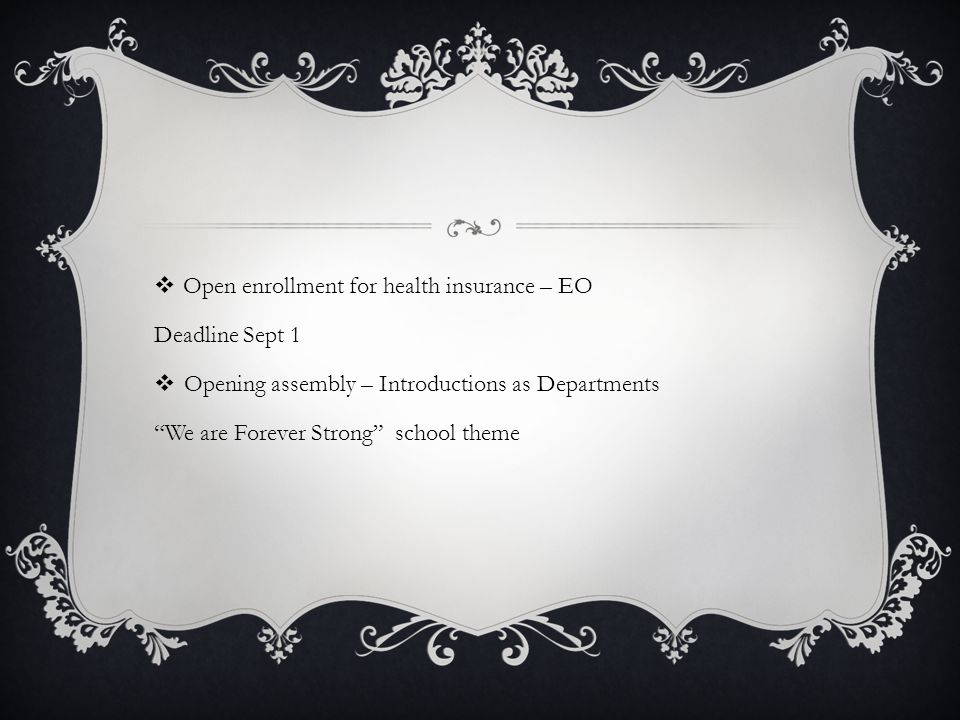  Open enrollment for health insurance – EO Deadline Sept 1  Opening assembly – Introductions as Departments We are Forever Strong school theme