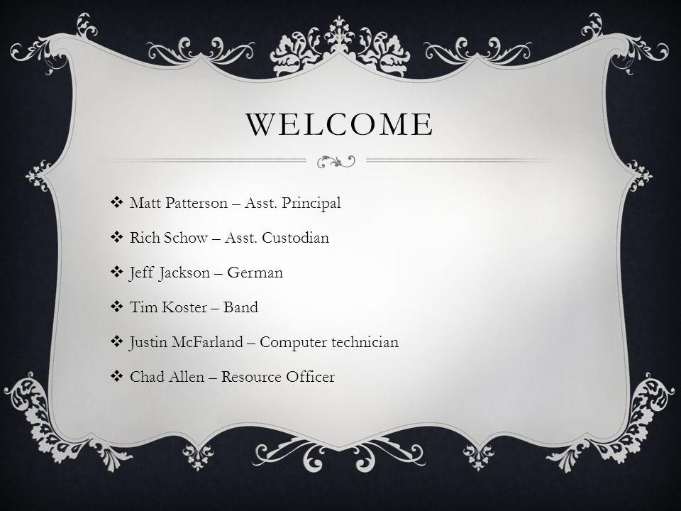 WELCOME  Matt Patterson – Asst. Principal  Rich Schow – Asst.