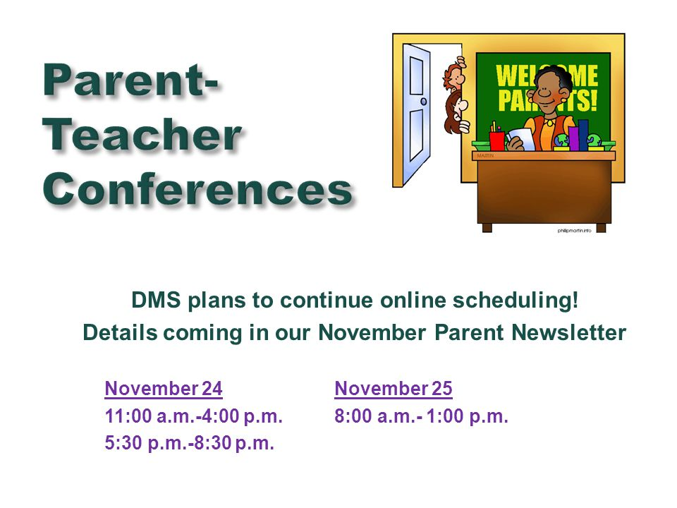 DMS plans to continue online scheduling! Details coming in our November Parent Newsletter November 24November 25 11:00 a.m.-4:00 p.m.8:00 a.m.- 1:00 p
