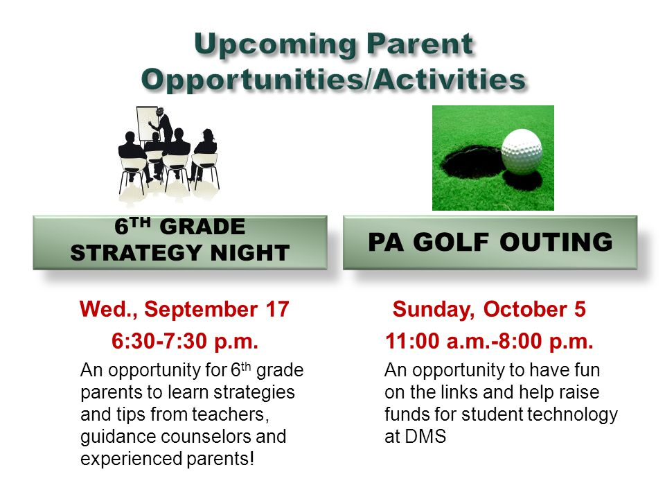 6 TH GRADE STRATEGY NIGHT PA GOLF OUTING Wed., September 17 6:30-7:30 p.m. An opportunity for 6 th grade parents to learn strategies and tips from tea