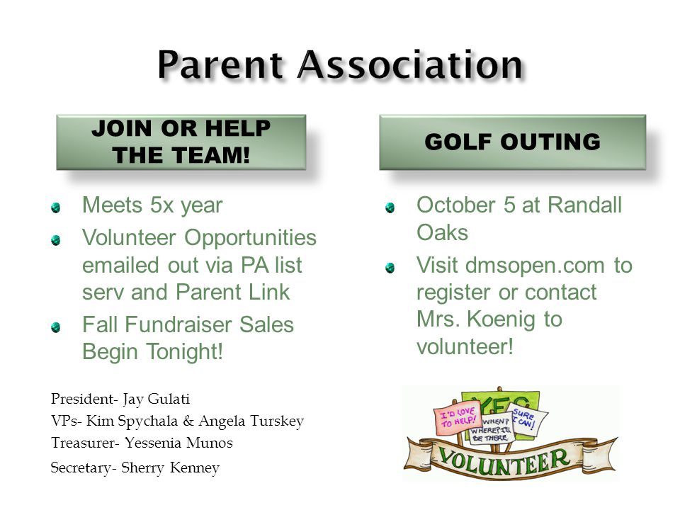 JOIN OR HELP THE TEAM! GOLF OUTING Meets 5x year Volunteer Opportunities emailed out via PA list serv and Parent Link Fall Fundraiser Sales Begin Toni