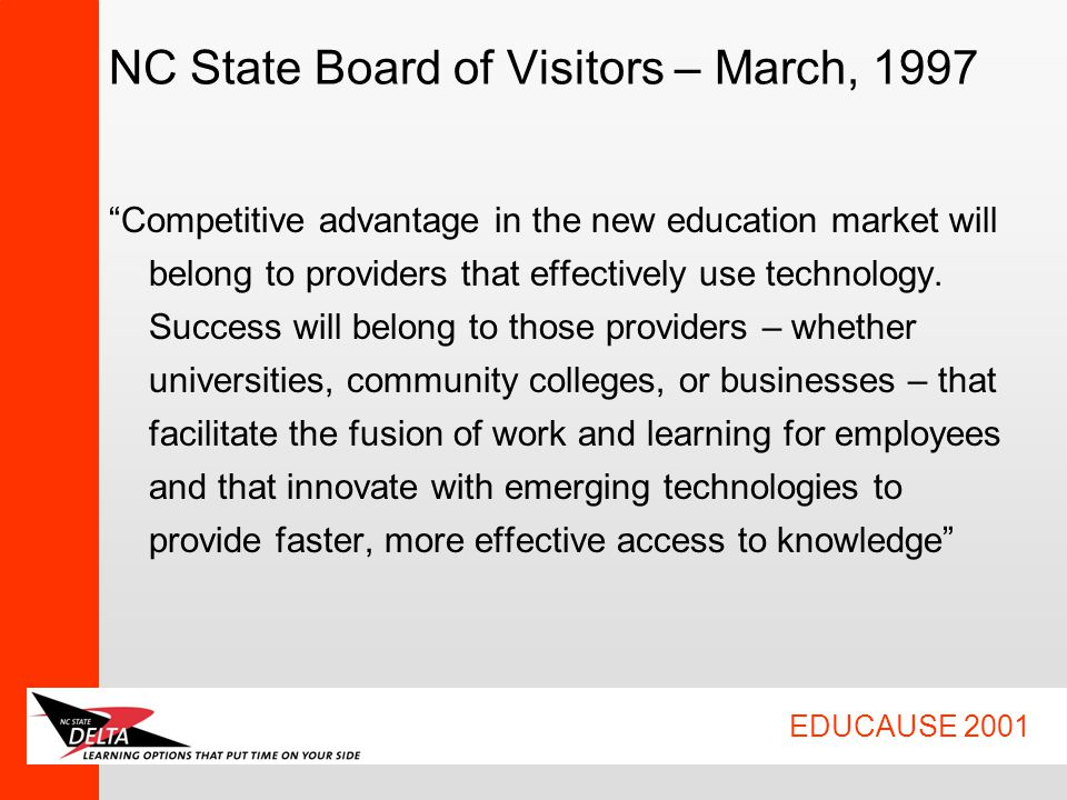 """EDUCAUSE 2001 NC State Board of Visitors – March, 1997 """"Competitive advantage in the new education market will belong to providers that effectively us"""