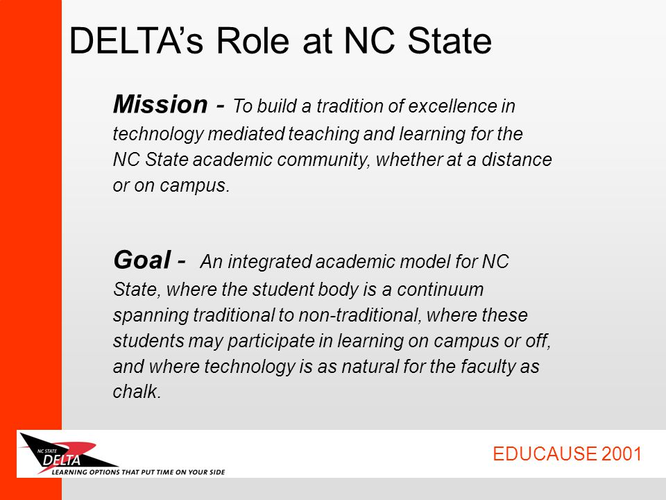 EDUCAUSE 2001 Mission - To build a tradition of excellence in technology mediated teaching and learning for the NC State academic community, whether a