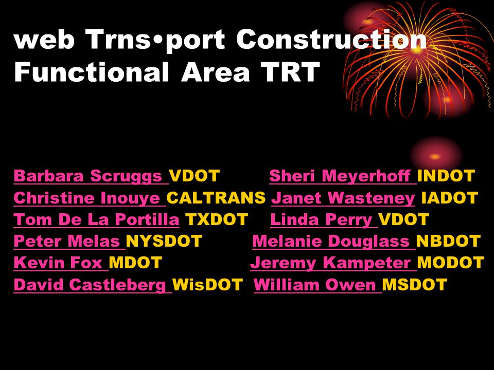 web Trnsport Construction Functional Area TRT Barbara Scruggs Barbara Scruggs VDOT Sheri Meyerhoff INDOTSheri Meyerhoff Christine Inouye Christine Ino
