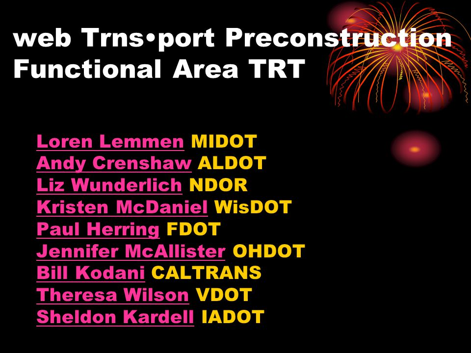 web Trnsport Preconstruction Functional Area TRT Loren LemmenLoren Lemmen MIDOT Andy CrenshawAndy Crenshaw ALDOT Liz WunderlichLiz Wunderlich NDOR Kri