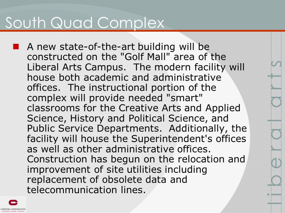 South Quad Complex A new state-of-the-art building will be constructed on the Golf Mall area of the Liberal Arts Campus.