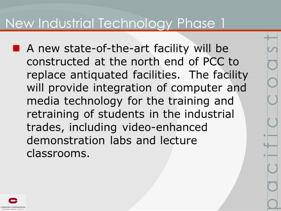 New Industrial Technology Phase 1 A new state-of-the-art facility will be constructed at the north end of PCC to replace antiquated facilities.